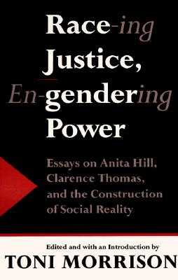 Race-Ing Justice, En-Gendering Power: Essays on Anita Hill, Clarence Thomas, and the Construction of Social Reality - Morrison, Toni