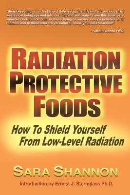 Radiation Protective Foods: How to Shield Yourself from Low-Level Radiation - Shannon, Sara