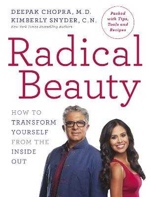 Radical Beauty: How to transform yourself from the inside out - Chopra, Deepak, M.D., and Snyder, Kimberly