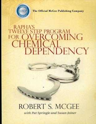 Rapha's Twelve Step Program For Overcoming Chemical Dependency - Springle, Pat, and Joiner, Susan, and McGee, Robert S