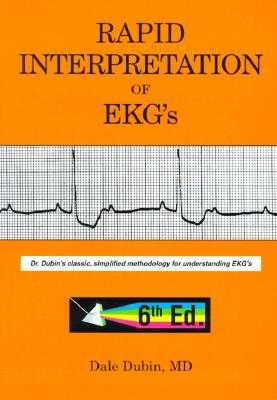Rapid Interpretation of EKG's: Dr. Dubin's Classic, Simplified Methodology for Understanding EKG's - Dubin, Dale, M.D.