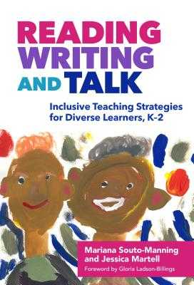 Reading, Writing, and Talk: Inclusive Teaching Strategies for Diverse Learners, K-2 - Souto-Manning, Mariana, and Martell, Jessica, and Ladson-Billings, Gloria (Foreword by)