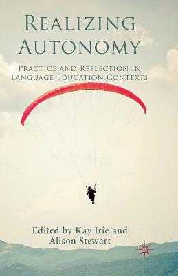 Realizing Autonomy: Practice and Reflection in Language Education Contexts - Irie, Kay, Dr., and Stewart, Alison