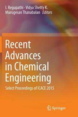 Recent Advances in Chemical Engineering: Select Proceedings of Icace 2015 - Regupathi, I (Editor), and Shetty K, Vidya (Editor), and Thanabalan, Murugesan (Editor)
