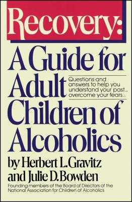 Recovery: A Guide for Adult Children of Alcoholics - Gravitz, Herbert L, and Bowden, Julie D