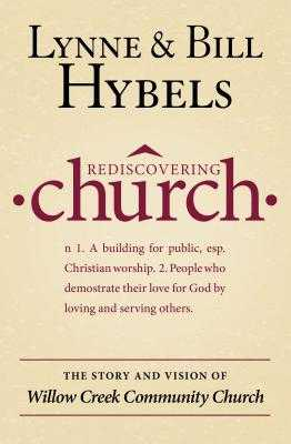 Rediscovering Church: The Story and Vision of Willow Creek Community Church - Hybels, Lynne, and Hybels, Bill