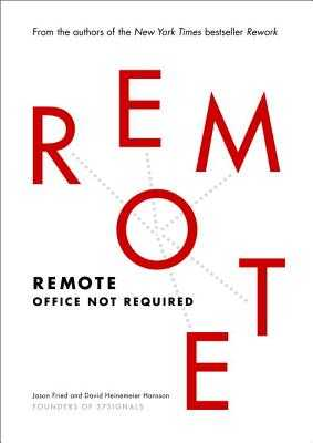 Remote: Office Not Required - Fried, Jason, and Heinemeier Hansson, David