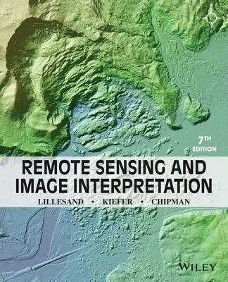 Remote Sensing and Image Interpretation - Lillesand, Thomas, and Kiefer, Ralph W, and Chipman, Jonathan