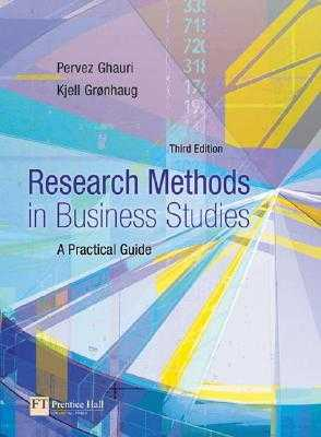 Research Methods in Business Studies: A Practical Guide - Ghauri, Pervez N, Dr., and Gronhaug, Kjell, Professor