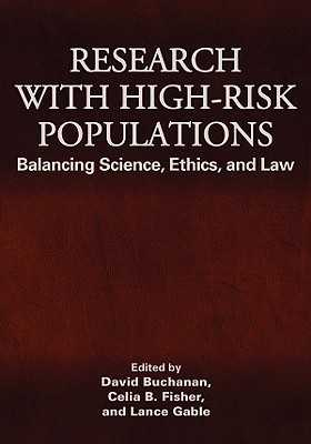Research with High-Risk Populations: Balancing Science, Ethics and Law - Buchanan, David, Dr. (Editor), and Fisher, Celia B, Dr. (Editor), and Gable, Lance (Editor)