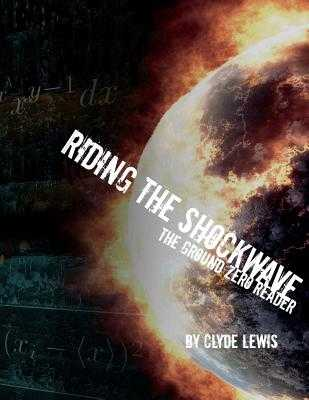 Riding the Shockwave - The Ground Zero Reader Volume One - Phillips, Olav (Editor), and Lewis, Clyde