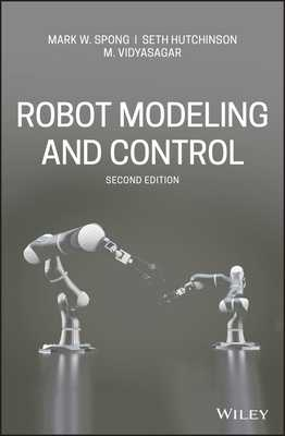 Robot Modeling and Control - Spong, Mark W., and Hutchinson, Seth, and Vidyasagar, M.