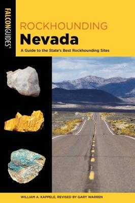 Rockhounding Nevada: A Guide to the State's Best Rockhounding Sites - Warren, Gary (Revised by), and Kappele, William A
