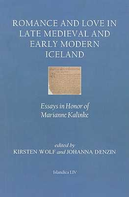 Romance and Love in Late Medieval and Early Modern Iceland: Essays in Honor of Marianne Kalinke - Denzin, Johanna (Editor), and Wolf, Kirsten (Editor)