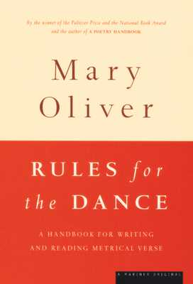 Rules for the Dance: A Handbook for Writing and Reading Metrical Verse - Oliver, Mary