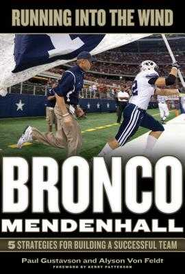 Running Into the Wind: Bronco Mendenhall: 5 Strategies for Building a Successful Team - Gustavson, Paul, and Von Feldt, Alyson, and Patterson, Kerry (Foreword by)