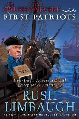 Rush Revere and the First Patriots: Time-Travel Adventures with Exceptional Americans - Limbaugh, Rush
