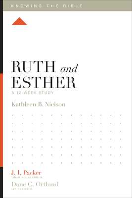 Ruth and Esther: A 12-Week Study - Nielson, Kathleen, and Packer, J I, Dr. (Editor), and Dennis, Lane T, PH.D. (Editor)