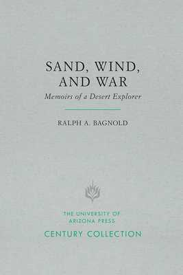 Sand, Wind, and War: Memoirs of a Desert Explorer - Bagnold, Ralph A