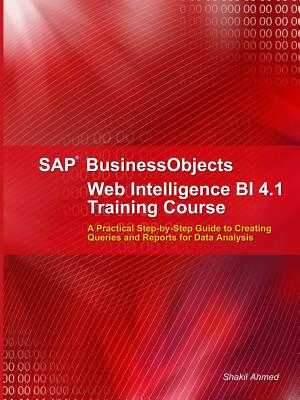 SAP Businessobjects Web Intelligence 4.1 Training Course - Ahmed, Shakil, Dr.