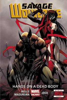 Savage Wolverine - Volume 2: Hands On A Dead Body (marvel Now) - Wells, Zeb, and Madureira, Joe (Artist)