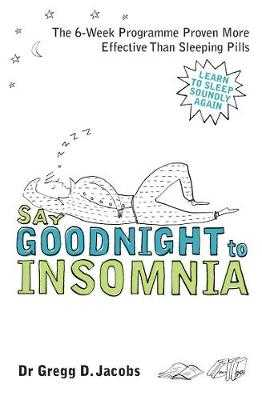 Say Goodnight to Insomnia: A Drug-Free Programme Developed at Harvard Medical School - D. Jacobs, Gregg