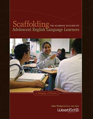 Scaffolding the Academic Success of Adolescent English Language Learners: A Pedagogy of Promise - Walqui, Aida, and Van Lier, Leo
