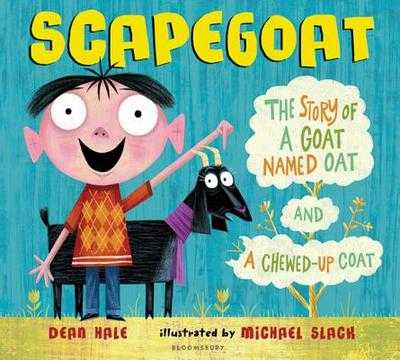 Scapegoat: The Story of a Goat Named Oat and a Chewed-Up Coat - Hale, Dean