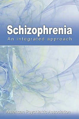 Schizophrenia: An Integrated Approach - American Psychiatric Association, and Alfred Auerbach, Auerbach (Editor), and Auerbach, Alfred (Editor)