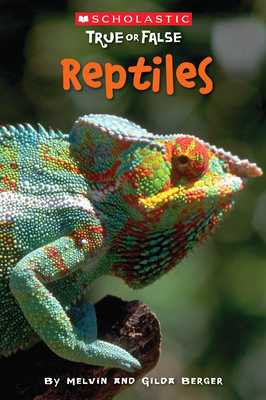 Scholastic True or False: Reptiles - Berger, Melvin, and Berger, Gilda