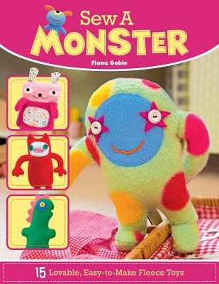 Sew a Monster: 15 Loveable, Easy-to-Make Fleecie Toys - Goble, Fiona