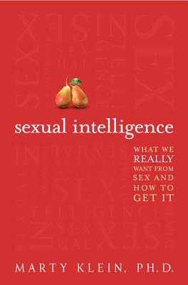 Sexual Intelligence: What We Really Want from Sex--And How to Get It - Klein, Marty, PH.D.