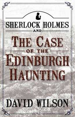 Sherlock Holmes and the Case of the Edinburgh Haunting - Wilson, David