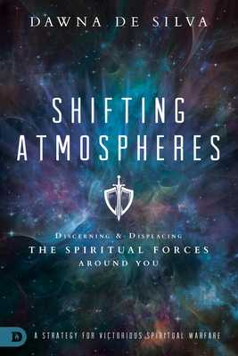 Shifting Atmospheres: A Strategy for Victorious Spiritual Warfare - Desilva, Dawna