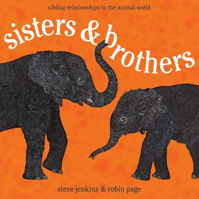 Sisters & Brothers: Sibling Relationships in the Animal World - Page, Robin, and Jenkins, Steve