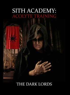 Sith Academy: Acolyte Training (The Sith Path) (Volume 1) - Dark Lords, The