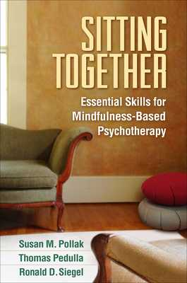 Sitting Together: Essential Skills for Mindfulness-Based Psychotherapy - Pollak, Susan M, Edd, and Pedulla, Thomas, and Siegel, Ronald D, Dr., PsyD