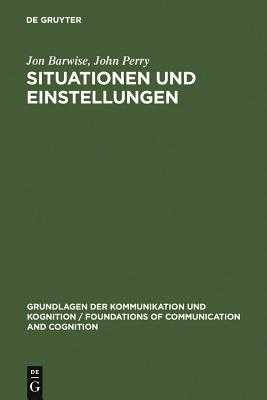 Situationen Und Einstellungen - Barwise, Jon, and Perry, John, and Gerstner, Claudia (Translated by)