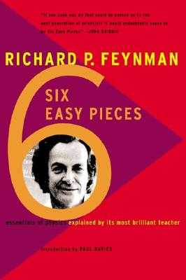 Six Easy Pieces: Essentials of Physics by Its Most Brilliant Teacher - Feynman, Richard P