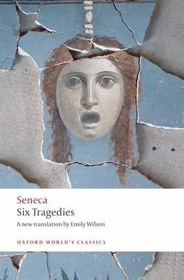 Six Tragedies - Seneca, and Wilson, Emily (Translated by)