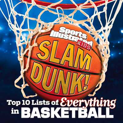 Slam Dunk!: Top 10 Lists of Everything in Basketball - The Editors of Sports Illustrated Kids