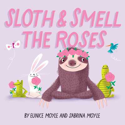 Sloth and Smell the Roses (a Hello!lucky Book) - Hello!lucky, and Moyle, Sabrina, and Moyle, Eunice (Illustrator)