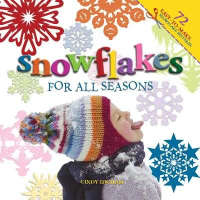Snowflakes for All Seasons: 72 Easy-To-Make Snowflake Patterns - Higham, Cindy