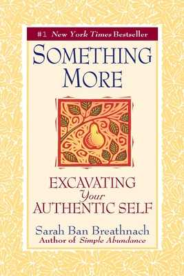 Something More: Excavating Your Authentic Self - Ban Breathnach, Sarah