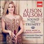 Sound the Trumpet: Royal Music of Purcell & Handel