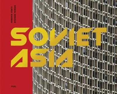 Soviet Asia: Soviet Modernist Architecture in Central Asia - Conte, Roberto, and Perego, Stefano, and FUEL