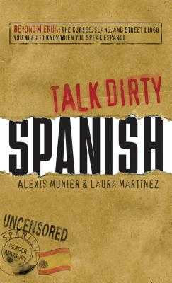Spanish: Beyond Mierda - The Curses, Slang, and Street Lingo You Need to Know When You Speak Espanol - Munier, Alexis, and Martinez, Laura