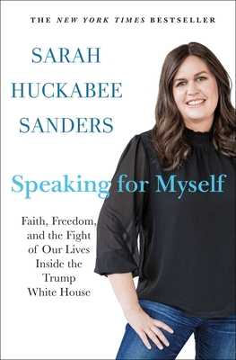 Speaking for Myself: Faith, Freedom, and the Fight of Our Lives Inside the Trump White House - Sanders, Sarah Huckabee