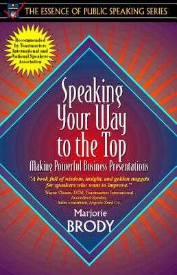 Speaking Your Way to the Top: Making Powerful Business Presentations (Part of the Essence of Public Speaking Series) - Brody, Marjorie