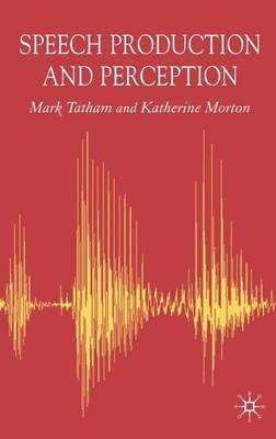 Speech Production and Perception - Tatham, Mark, and Morton, Katherine